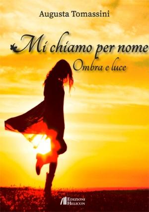 """Mi chiamo per nome """"Ombra e luce"""" di AUGUSTA TOMASSINI"""