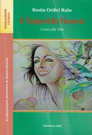 Rosita Orifici Rabe. Il Tempo della memoria.  Canti alla Vita Elaborazione artistica di Gianni Ianuale - GF grafica s.r.l. Marigliano, 2020