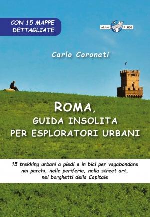 Da Elisabetta Castiglioni: Esce ROMA, GUIDA INSOLITA PER ESPLORATORI URBANI (Edizioni il Lupo)